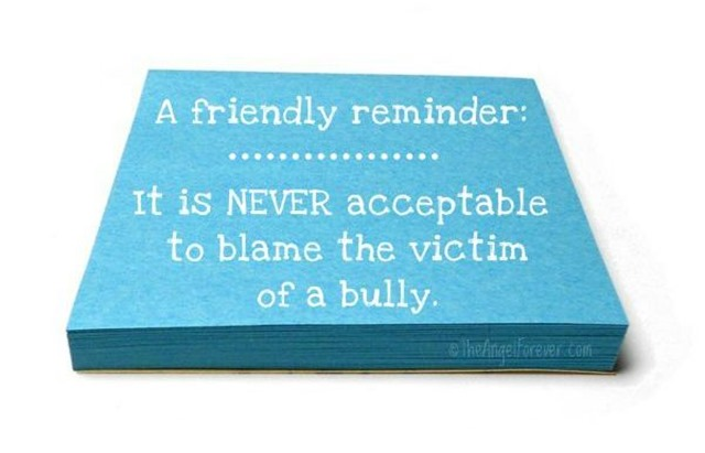 Never blame the victim of a bully